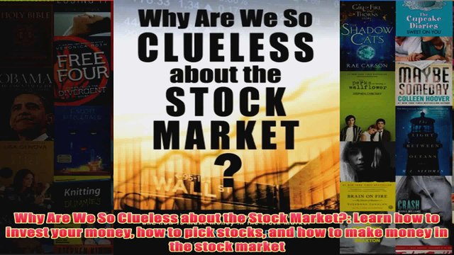 how to pick stocks Learn how to invest your money and how to make money in the stock market Why Are We So Clueless about the Stock Market?