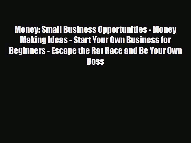 [PDF] Money: Small Business Opportunities – Money Making Ideas – Start Your Own Business for