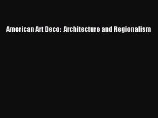 american art deco modernistic architecture and regionalism