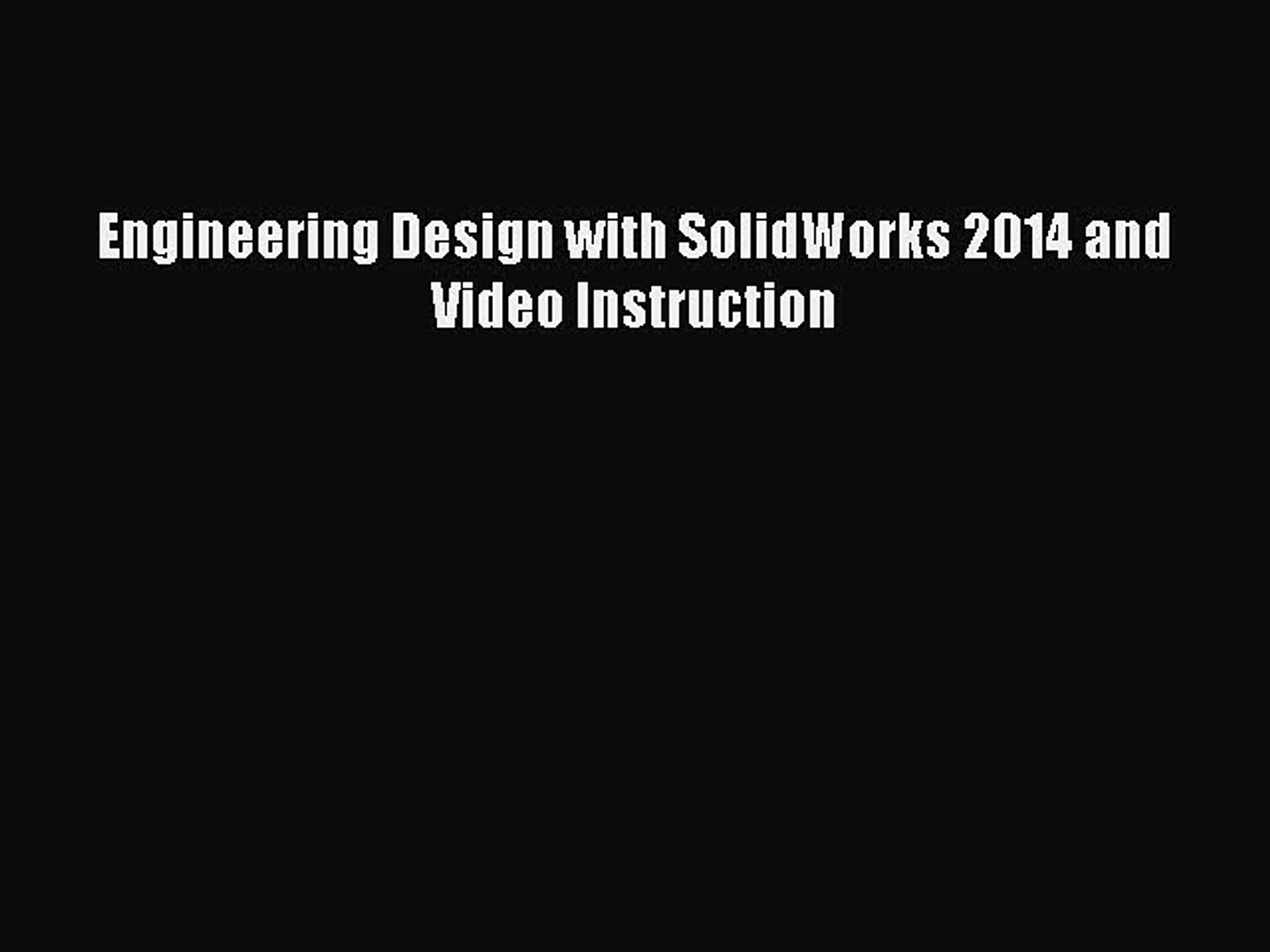 Read Engineering Design With Solidworks 2014 And Video Instruction Ebook Free Video Dailymotion
