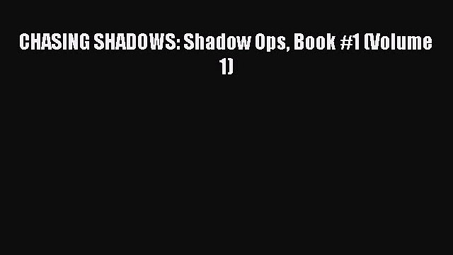 Read CHASING SHADOWS: Shadow Ops Book #1 (Volume 1) Ebook Free