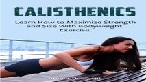 Calisthenics  Learn How to Maximize Strength and Size With Bodyweight Exercise  Calisthenics