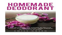 Homemade Deodorant  For Beginners   The Ultimate Recipes For Making Amazing  Organic  Fresh