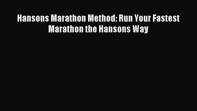 Download Hansons Marathon Method: Run Your Fastest Marathon the Hansons Way Ebook Online