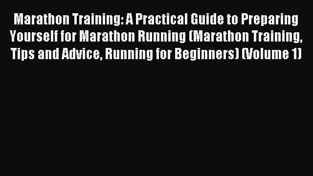 Download Marathon Training: A Practical Guide to Preparing Yourself for Marathon Running (Marathon