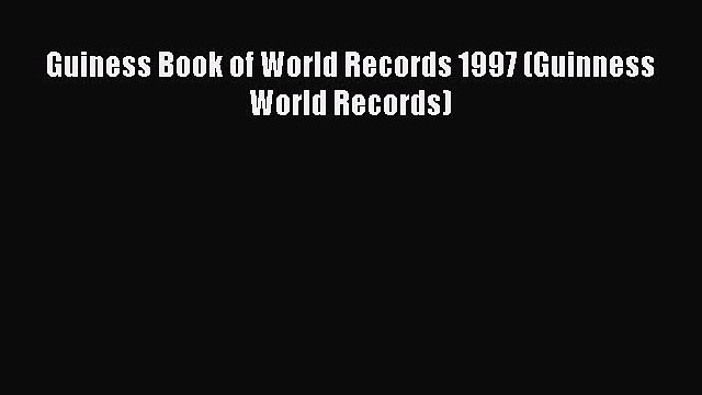 Download Guiness Book of World Records 1997 (Guinness World Records) Ebook Online