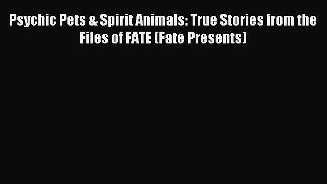 Read Psychic Pets & Spirit Animals: True Stories from the Files of FATE (Fate Presents) Ebook