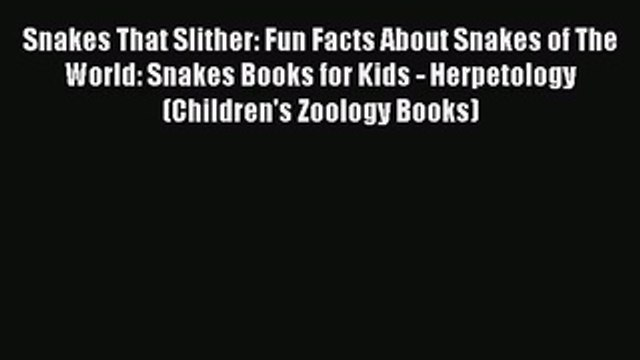 Read Snakes That Slither: Fun Facts About Snakes of The World: Snakes Books for Kids - Herpetology