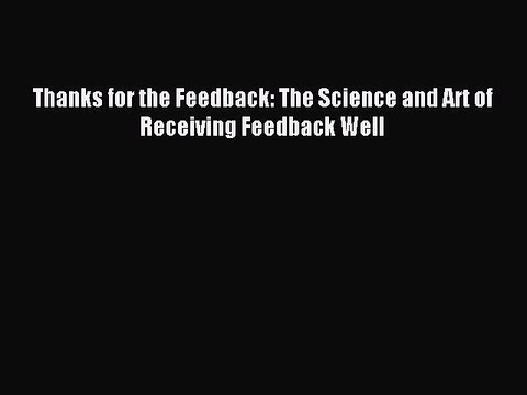 PDF Thanks for the Feedback: The Science and Art of Receiving Feedback Well Free Books