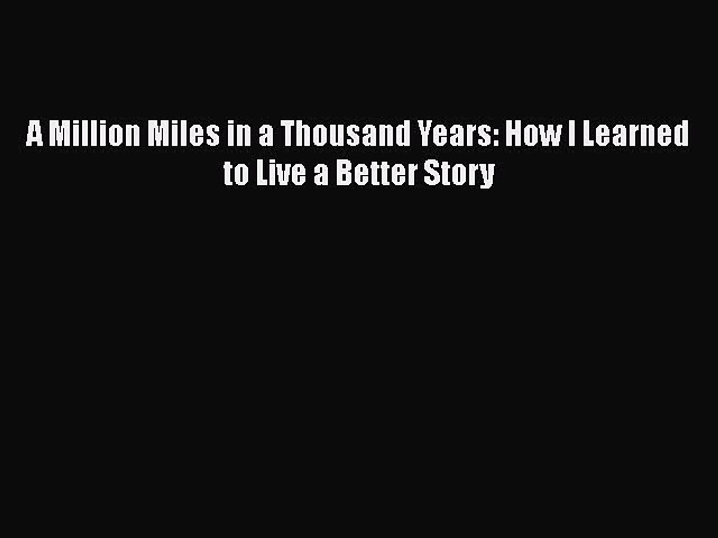 Download A Million Miles in a Thousand Years: How I Learned to Live a Better Story  Read Online
