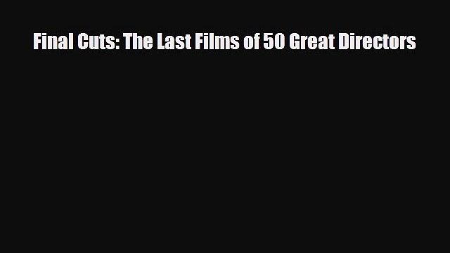 [PDF] Final Cuts: The Last Films of 50 Great Directors Read Full Ebook