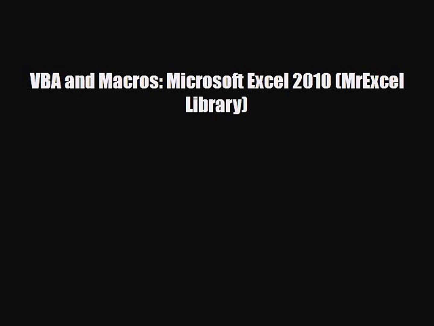 [PDF] VBA and Macros: Microsoft Excel 2010 (MrExcel Library) [Read] Online