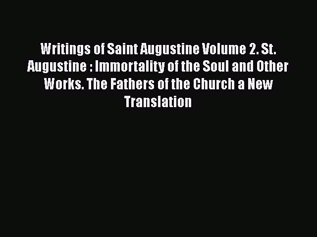 PDF Writings of Saint Augustine Volume 2. St. Augustine : Immortality of the Soul and Other