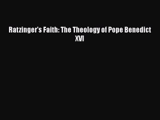 Download Ratzinger's Faith: The Theology of Pope Benedict XVI [Download] Full Ebook
