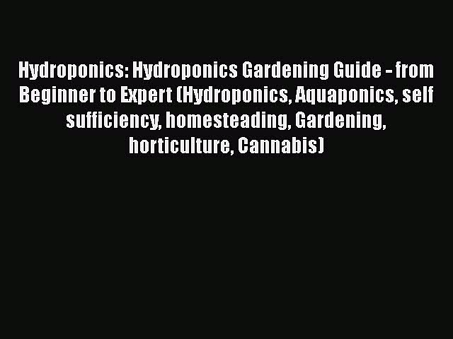 Download Hydroponics: Hydroponics Gardening Guide – from Beginner to Expert (Hydroponics Aquaponics