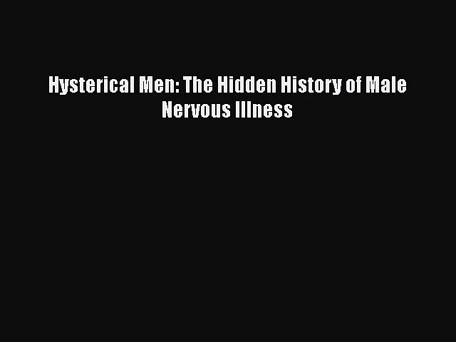 Download Hysterical Men: The Hidden History of Male Nervous Illness Free Books