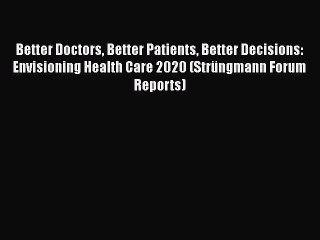Download Better Doctors Better Patients Better Decisions: Envisioning Health Care 2020 (Strüngmann