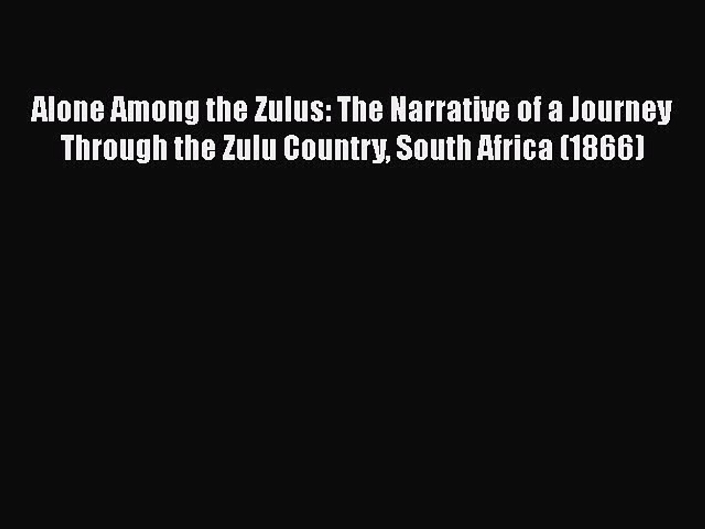 PDF Alone Among the Zulus: The Narrative of a Journey Through the Zulu Country South Africa