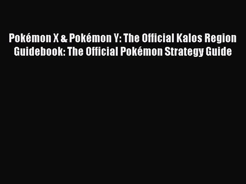 Download Pokémon X & Pokémon Y: The Official Kalos Region Guidebook: The Official Pokémon Strate