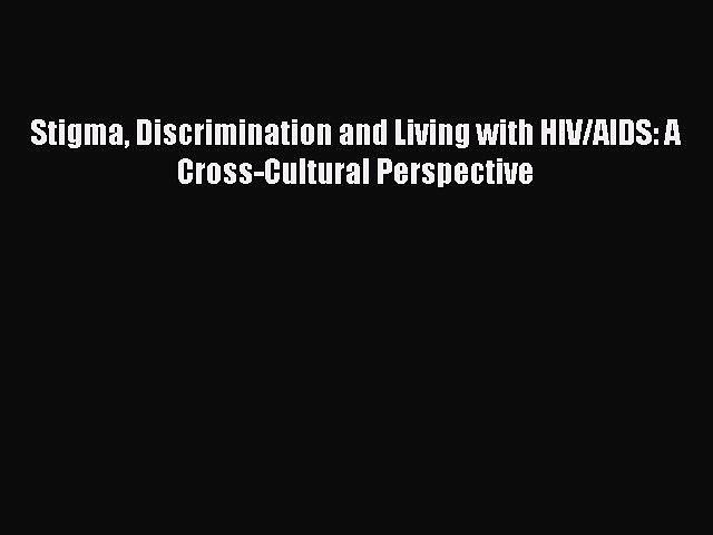 Download Stigma Discrimination and Living with HIV/AIDS: A Cross-Cultural Perspective  EBook
