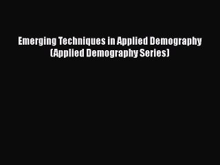 PDF Emerging Techniques in Applied Demography (Applied Demography Series)  Read Online