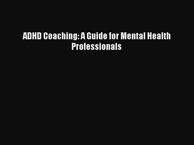 Read ADHD Coaching: A Guide for Mental Health Professionals Free Full Ebook