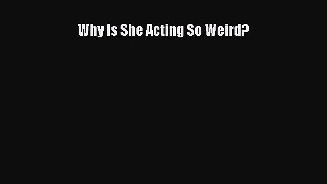 [PDF] Why Is She Acting So Weird? [Download] Online