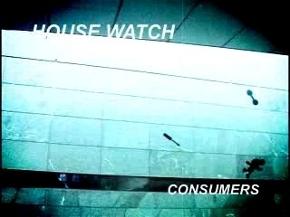 Consumers - House Watch