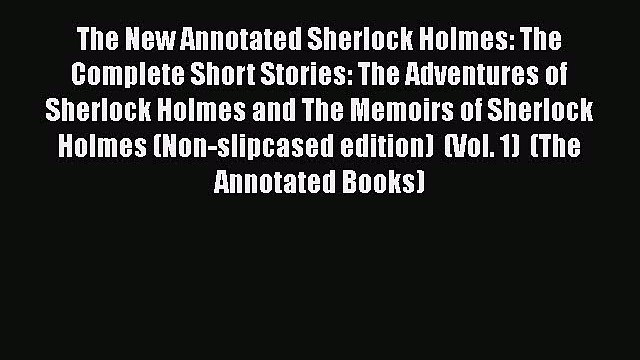 PDF The New Annotated Sherlock Holmes: The Complete Short Stories: The Adventures of Sherlock