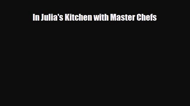 [PDF] In Julia's Kitchen with Master Chefs Read Full Ebook