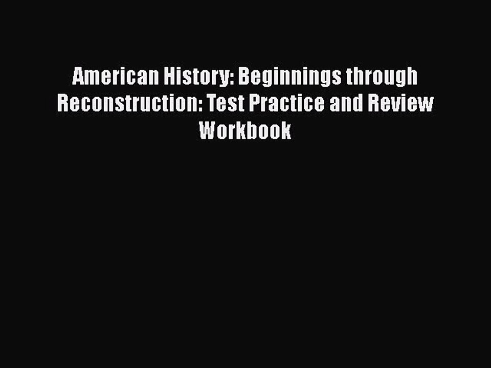 Download American History: Beginnings through Reconstruction: Test Practice  and Review Workbook
