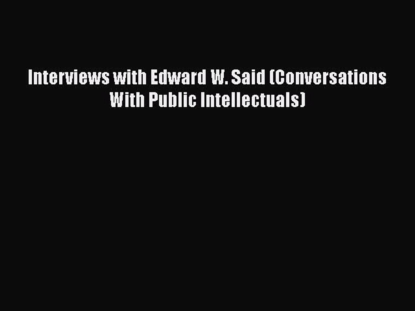 Download Interviews with Edward W. Said (Conversations With Public Intellectuals)  Read Online