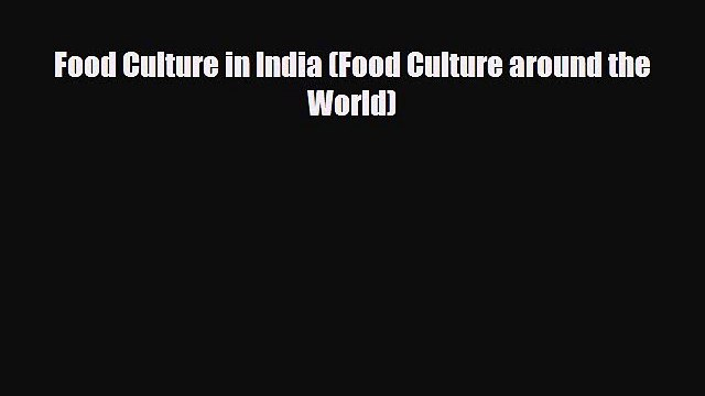 [PDF] Food Culture in India (Food Culture around the World) Read Online