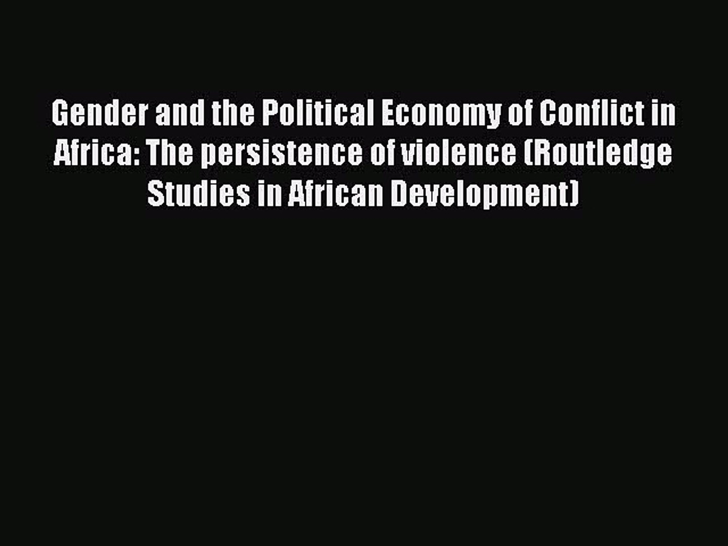 Download Gender and the Political Economy of Conflict in Africa: The persistence of violence