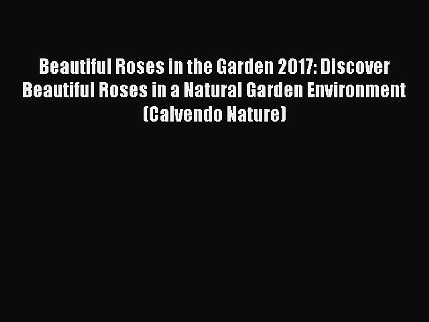 Read Beautiful Roses in the Garden 2017: Discover Beautiful Roses in a Natural Garden Environment