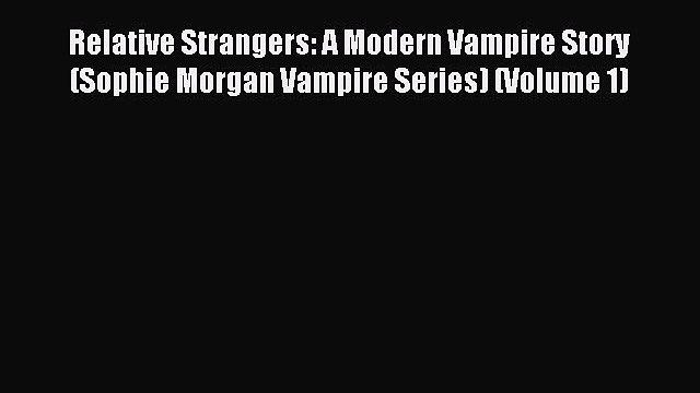 Read Relative Strangers: A Modern Vampire Story (Sophie Morgan Vampire Series) (Volume 1) Ebook