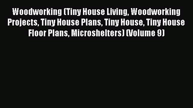 Download Woodworking (Tiny House Living Woodworking Projects Tiny House Plans Tiny House Tiny