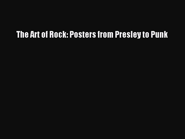 Download The Art of Rock: Posters from Presley to Punk PDF Online
