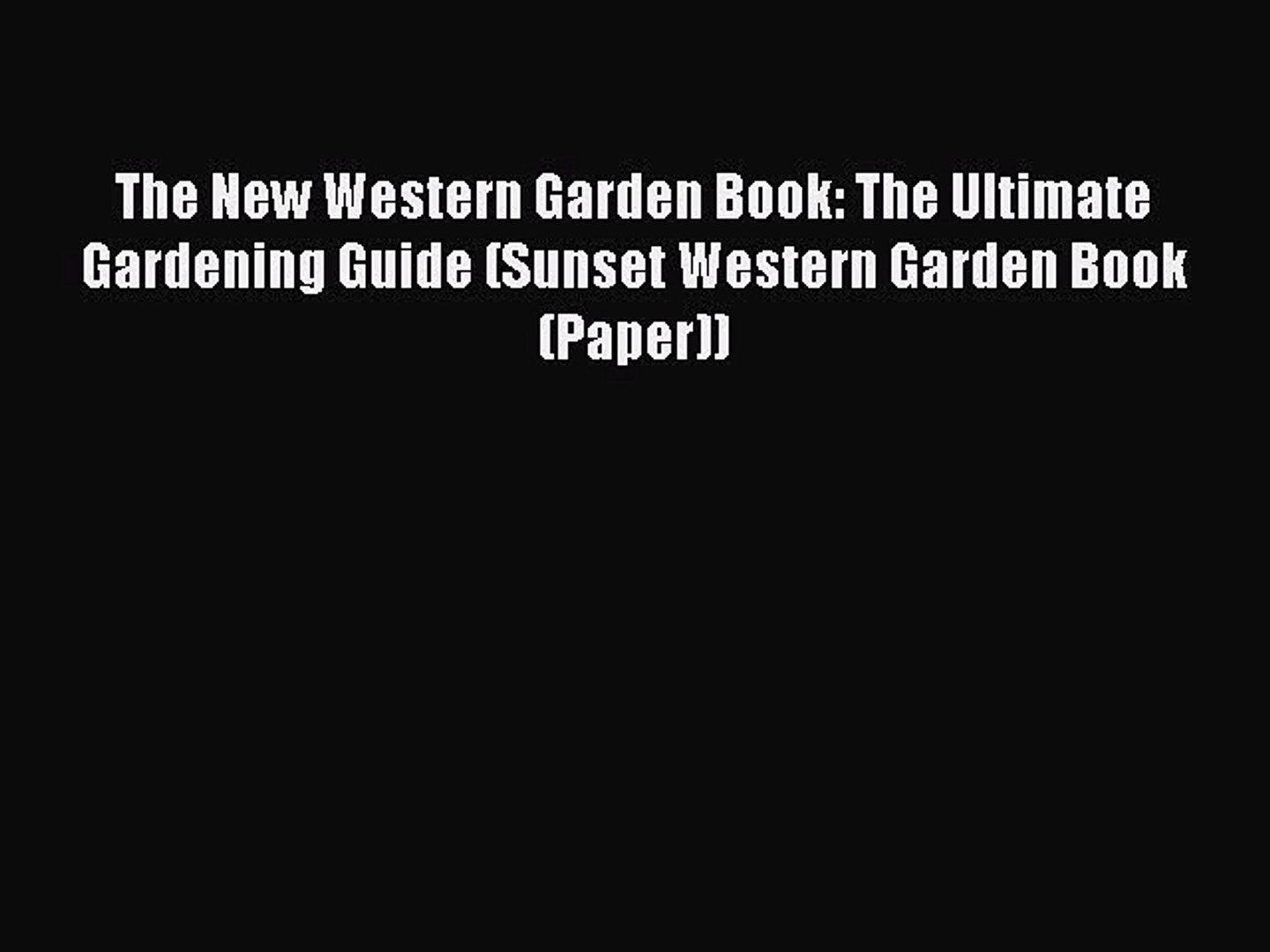 Read The New Western Garden Book: The Ultimate Gardening Guide (Sunset Western Garden Book
