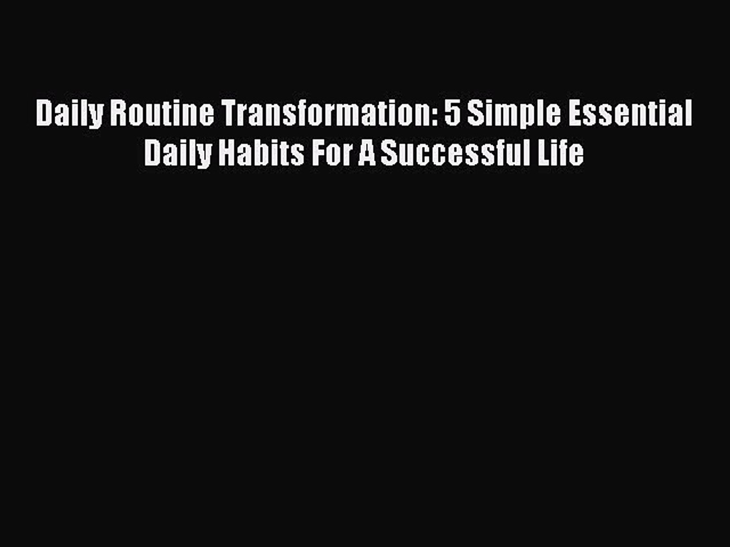 PDF Daily Routine Transformation: 5 Simple Essential Daily Habits For A Successful Life Free