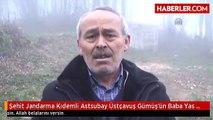Şehit Jandarma Kıdemli Astsubay Üstçavuş Gümüşün Baba Evinde Yas Var