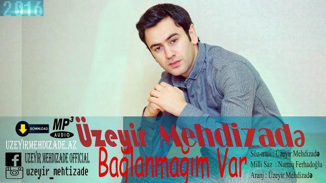 Uzeyir Mehdizade Baglanmagim Var 2016 Audio Video Dailymotion