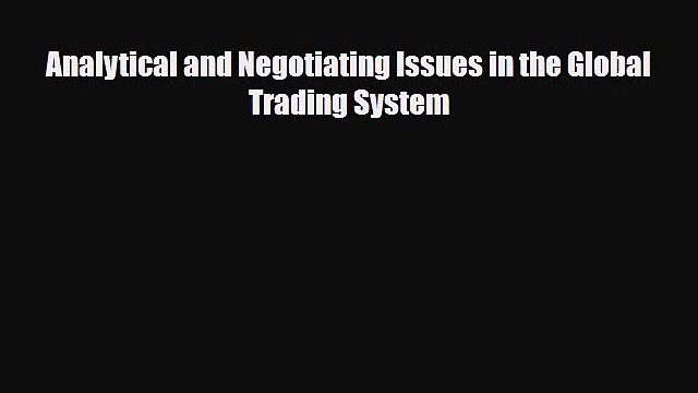 [PDF] Analytical and Negotiating Issues in the Global Trading System Read Full Ebook