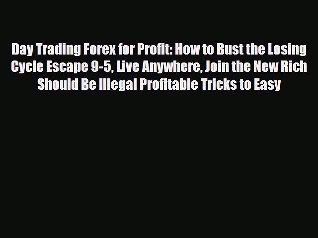 [PDF] Day Trading Forex for Profit: How to Bust the Losing Cycle Escape 9-5 Live Anywhere Join