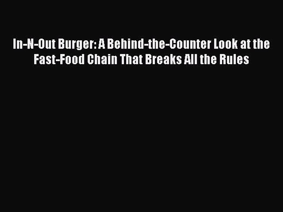 PDF In-N-Out Burger: A Behind-the-Counter Look at the Fast-Food Chain That  Breaks All the Rules