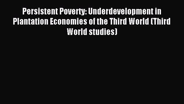 Download Persistent Poverty: Underdevelopment in Plantation Economies of the Third World (Third