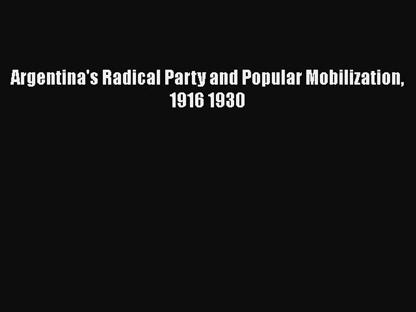 [PDF] Argentina's Radical Party and Popular Mobilization 1916 1930 Read Full Ebook