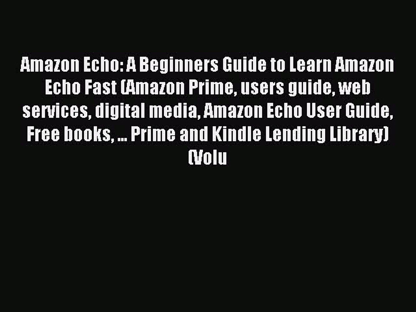 Read Amazon Echo: A Beginners Guide to Learn Amazon Echo Fast (Amazon Prime users guide web