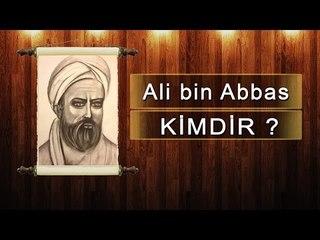 Ali bin Abbas Kimdir? Eserleri Nelerdir?