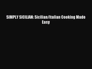 Read SIMPLY SICILIAN: Sicilian/Italian Cooking Made Easy Ebook Online